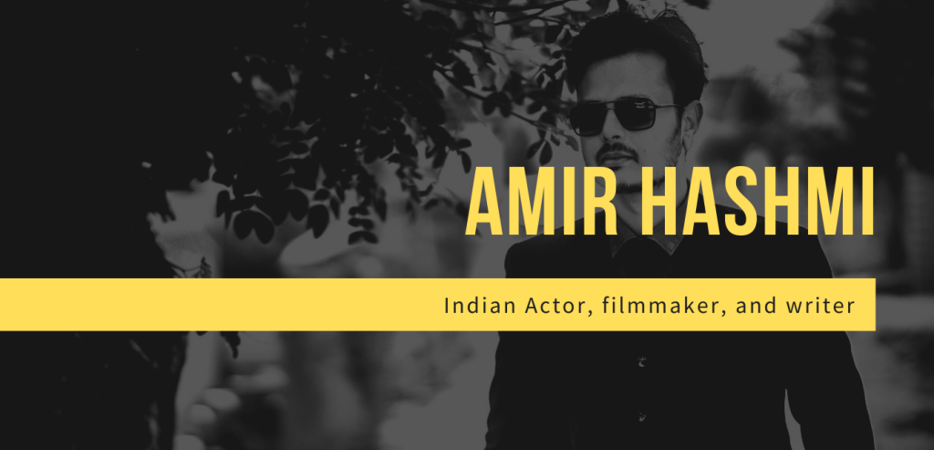Amir Hashmi is an Indian Actor, filmmaker, and writer working exclusively with feature films, advertisement production, and documentaries. Awarded a National film excellence award by Information & Broadcasting Ministry, Govt. of India.